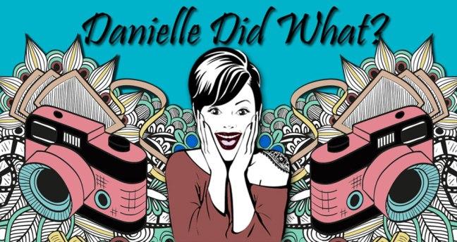 Danielle Did What